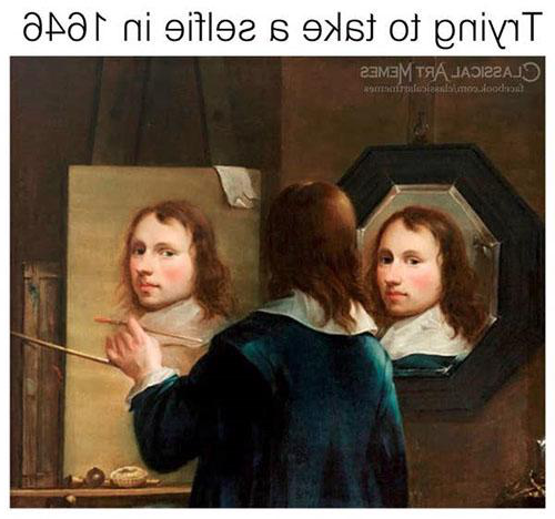 "A classical art meme that shows a man painting a self portrait. The text says ""Trying to take a selfie 1646."""